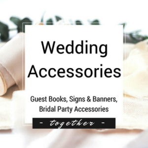 Wedding Accessories - Guest Books, Signs and Banners, Bridal Party Accessories